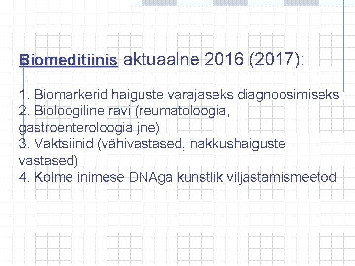 Biomeditiinis aktuaalne 2016 (2017): 1. Biomarkerid haiguste varajaseks diagnoosimiseks 2. Bioloogiline ravi (reumatoloogia, gastroenteroloogia