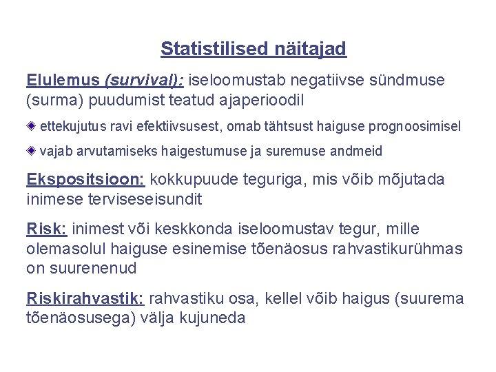 Statistilised näitajad Elulemus (survival): iseloomustab negatiivse sündmuse (surma) puudumist teatud ajaperioodil ettekujutus ravi efektiivsusest,