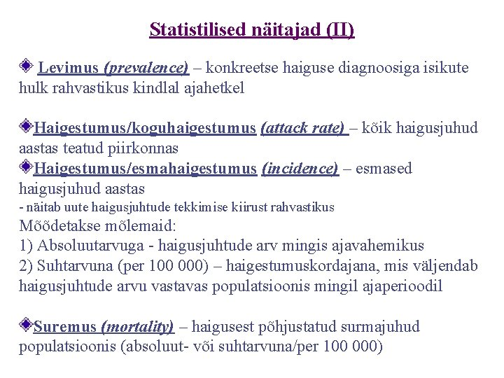 Statistilised näitajad (II) Levimus (prevalence) – konkreetse haiguse diagnoosiga isikute hulk rahvastikus kindlal ajahetkel