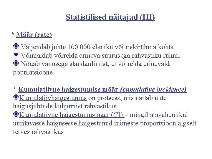 Statistilised näitajad (III) * Määr (rate) Väljendab juhte 100 000 elaniku või riskirühma kohta