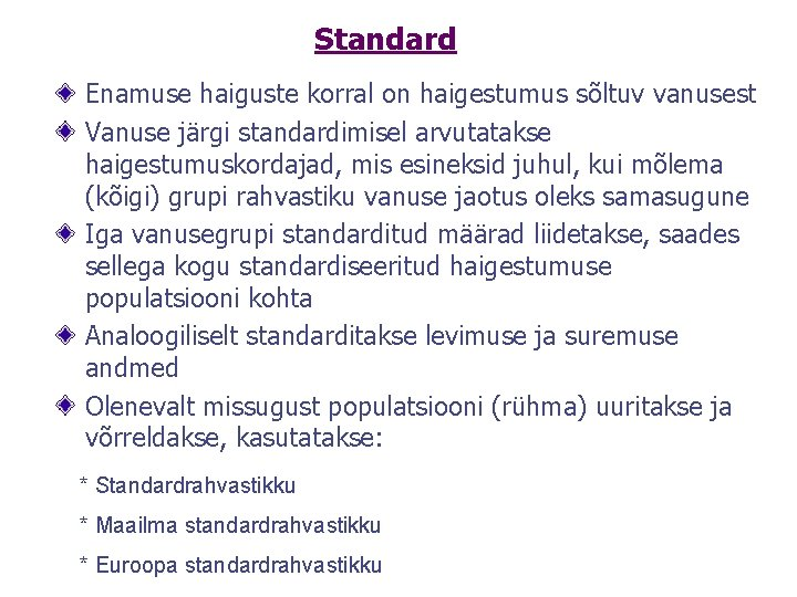 Standard Enamuse haiguste korral on haigestumus sõltuv vanusest Vanuse järgi standardimisel arvutatakse haigestumuskordajad, mis