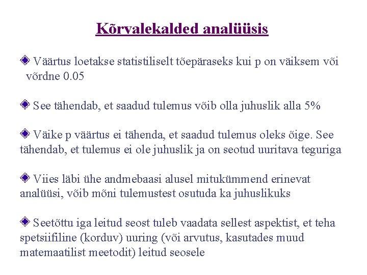 Kõrvalekalded analüüsis Väärtus loetakse statistiliselt tõepäraseks kui p on väiksem või võrdne 0. 05