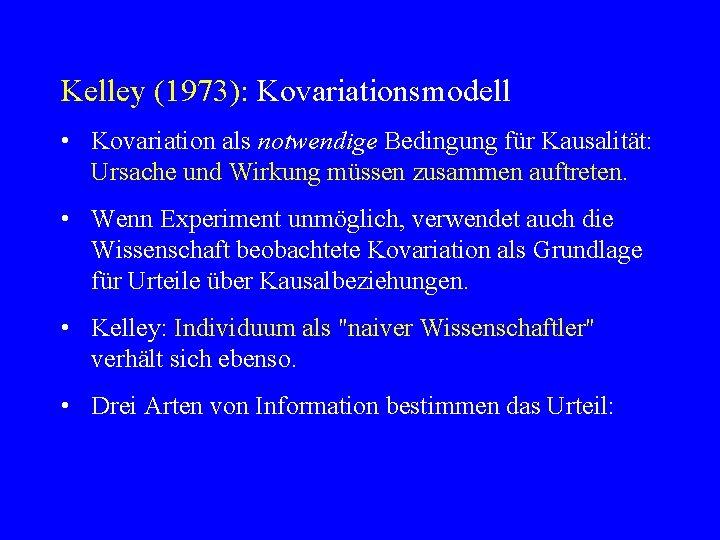 Kelley (1973): Kovariationsmodell • Kovariation als notwendige Bedingung für Kausalität: Ursache und Wirkung müssen