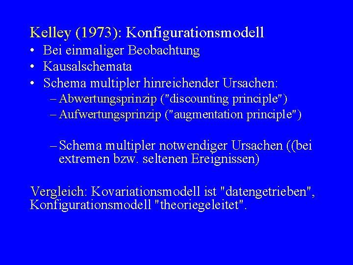 Kelley (1973): Konfigurationsmodell • Bei einmaliger Beobachtung • Kausalschemata • Schema multipler hinreichender Ursachen: