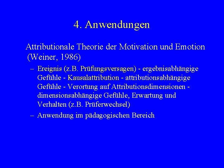 4. Anwendungen Attributionale Theorie der Motivation und Emotion (Weiner, 1986) – Ereignis (z. B.