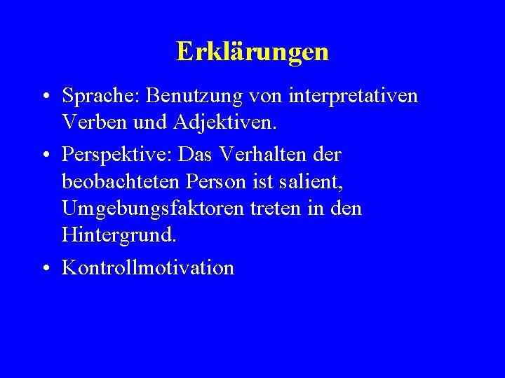 Erklärungen • Sprache: Benutzung von interpretativen Verben und Adjektiven. • Perspektive: Das Verhalten der
