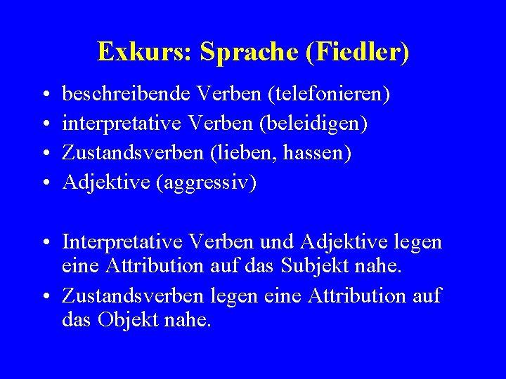 Exkurs: Sprache (Fiedler) • • beschreibende Verben (telefonieren) interpretative Verben (beleidigen) Zustandsverben (lieben, hassen)