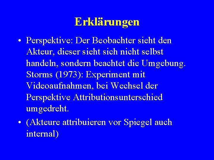 Erklärungen • Perspektive: Der Beobachter sieht den Akteur, dieser sieht sich nicht selbst handeln,