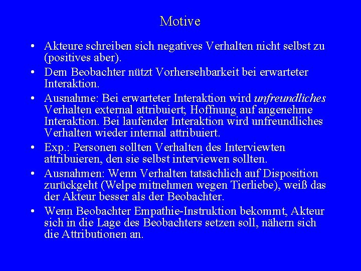 Motive • Akteure schreiben sich negatives Verhalten nicht selbst zu (positives aber). • Dem