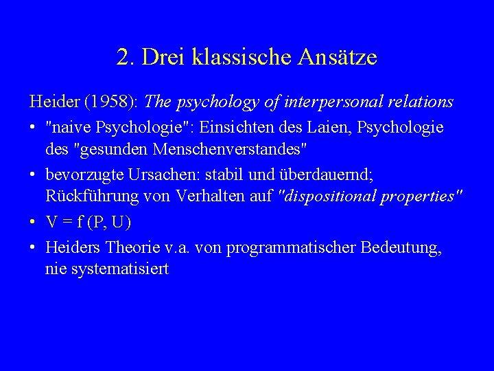 2. Drei klassische Ansätze Heider (1958): The psychology of interpersonal relations •