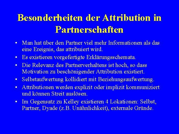 Besonderheiten der Attribution in Partnerschaften • Man hat über den Partner viel mehr Informationen