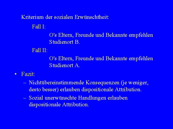 Kriterium der sozialen Erwünschtheit: Fall I: O's Eltern, Freunde und Bekannte empfehlen Studienort B.