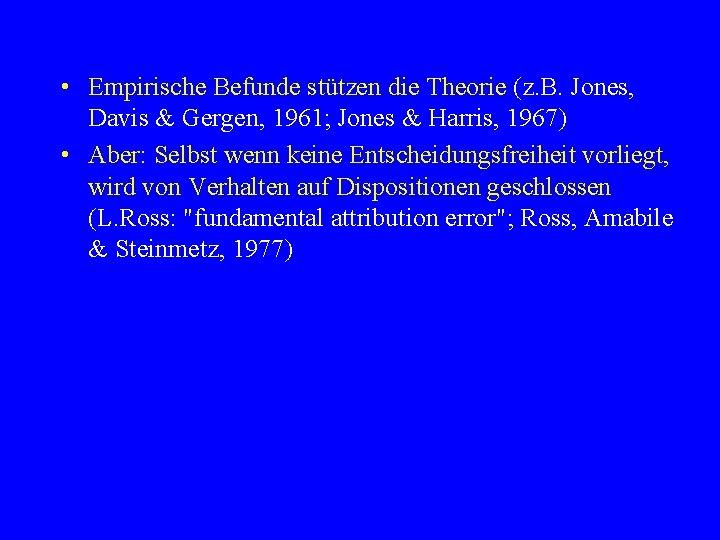 • Empirische Befunde stützen die Theorie (z. B. Jones, Davis & Gergen, 1961;