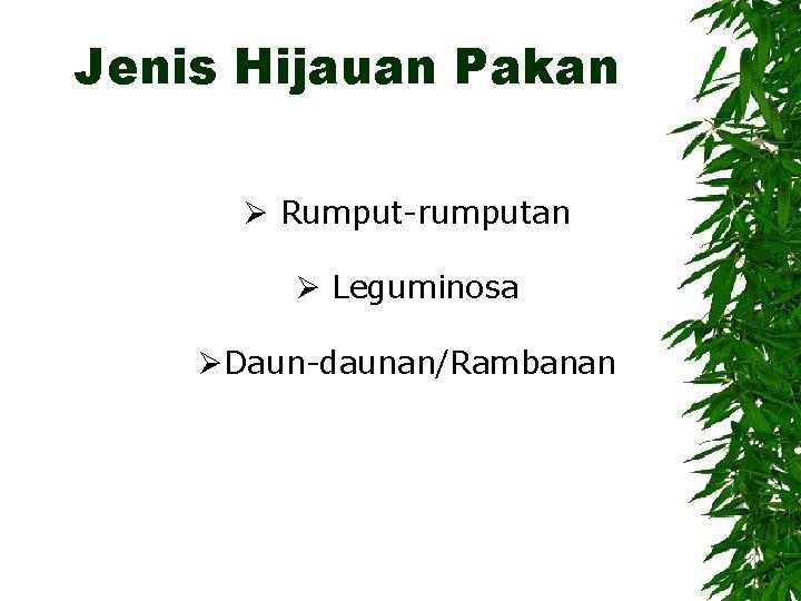 Jenis Hijauan Pakan Ø Rumput-rumputan Ø Leguminosa ØDaun-daunan/Rambanan