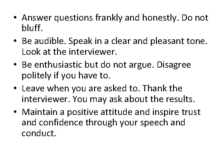 • Answer questions frankly and honestly. Do not bluff. • Be audible. Speak