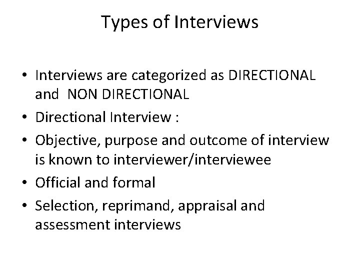 Types of Interviews • Interviews are categorized as DIRECTIONAL and NON DIRECTIONAL • Directional