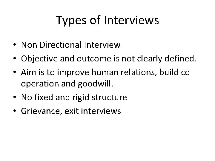 Types of Interviews • Non Directional Interview • Objective and outcome is not clearly