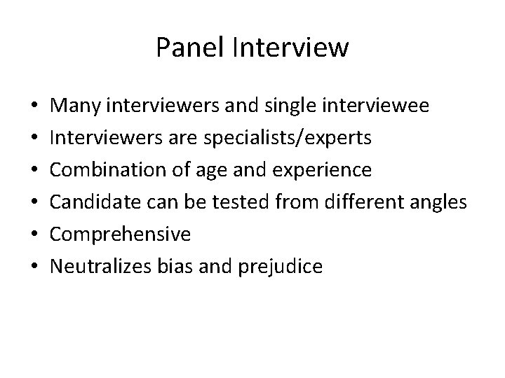 Panel Interview • • • Many interviewers and single interviewee Interviewers are specialists/experts Combination