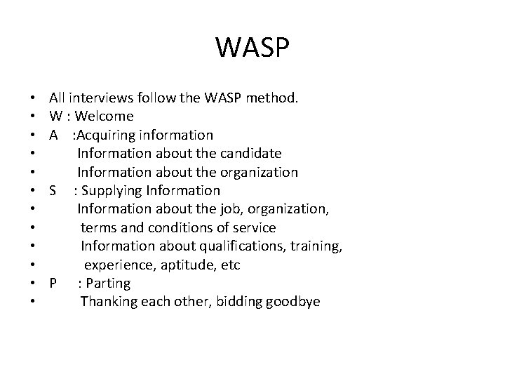 WASP • • • All interviews follow the WASP method. W : Welcome A