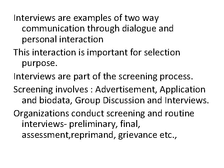 Interviews are examples of two way communication through dialogue and personal interaction This interaction