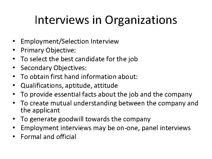 Interviews in Organizations Employment/Selection Interview Primary Objective: To select the best candidate for the