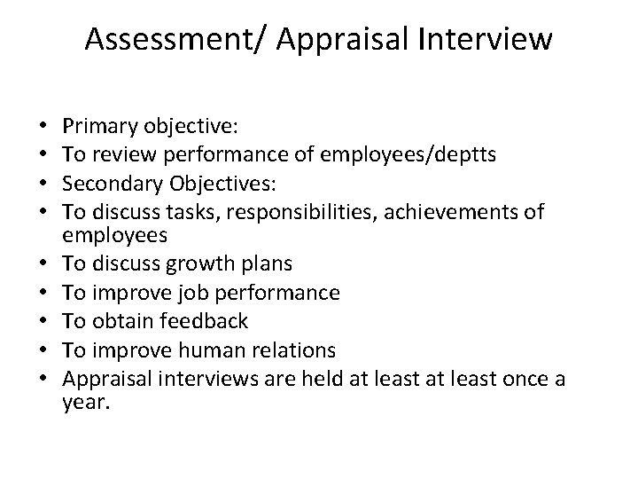 Assessment/ Appraisal Interview • • • Primary objective: To review performance of employees/deptts Secondary