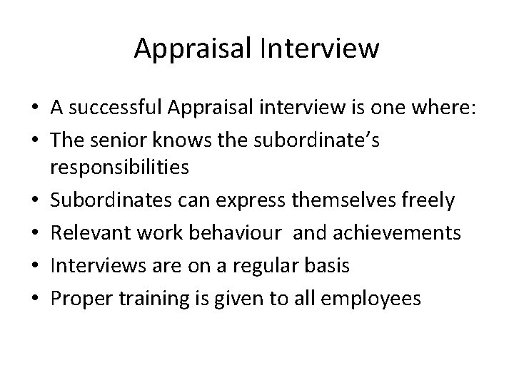 Appraisal Interview • A successful Appraisal interview is one where: • The senior knows