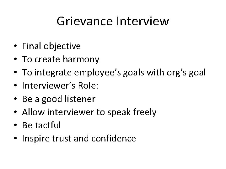 Grievance Interview • • Final objective To create harmony To integrate employee's goals with