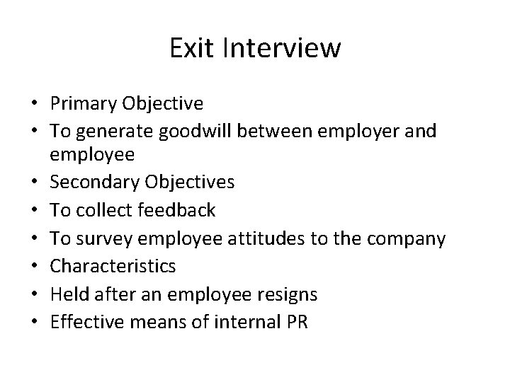 Exit Interview • Primary Objective • To generate goodwill between employer and employee •