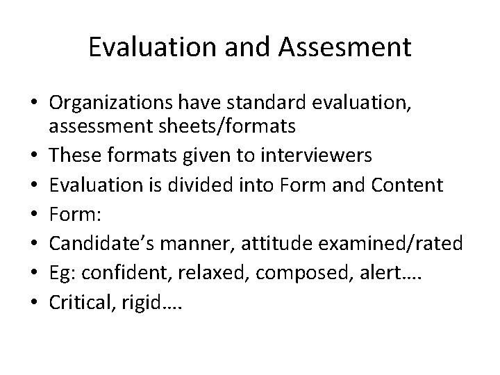 Evaluation and Assesment • Organizations have standard evaluation, assessment sheets/formats • These formats given