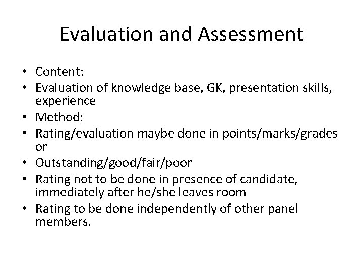 Evaluation and Assessment • Content: • Evaluation of knowledge base, GK, presentation skills, experience