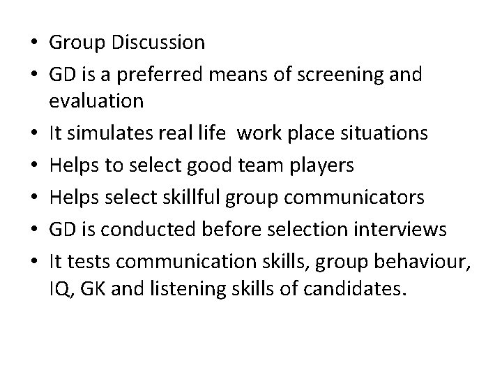 • Group Discussion • GD is a preferred means of screening and evaluation