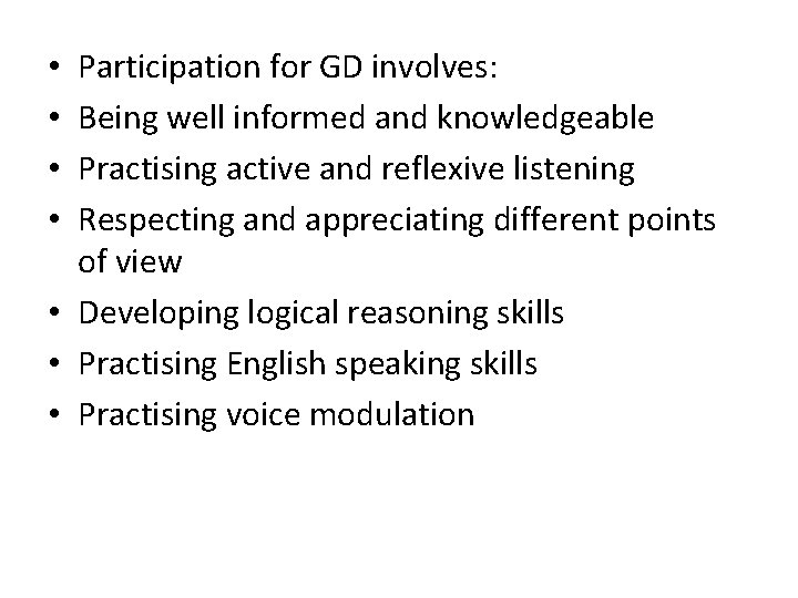 Participation for GD involves: Being well informed and knowledgeable Practising active and reflexive listening