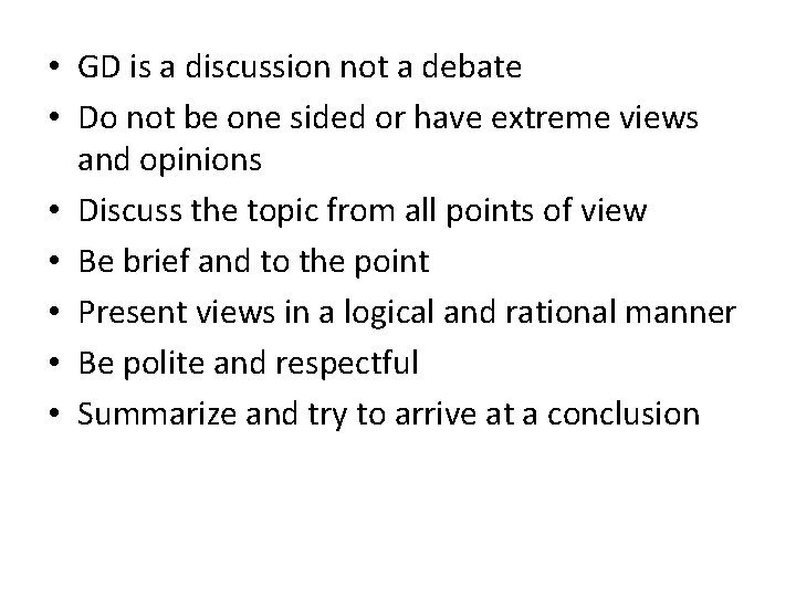 • GD is a discussion not a debate • Do not be one