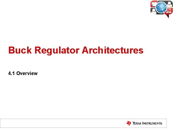 Buck Regulator Architectures 4. 1 Overview