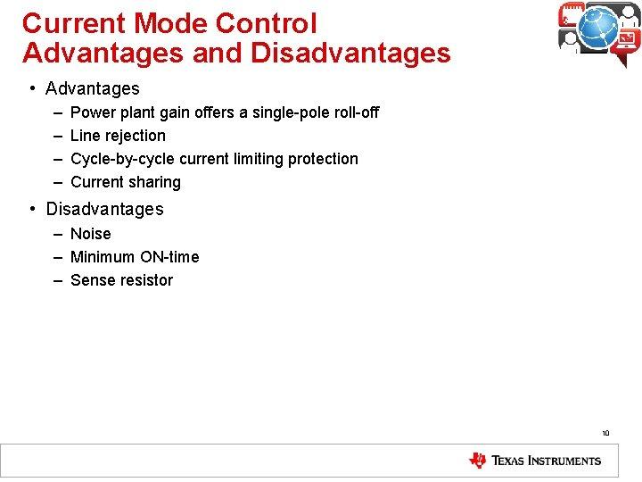 Current Mode Control Advantages and Disadvantages • Advantages – – Power plant gain offers