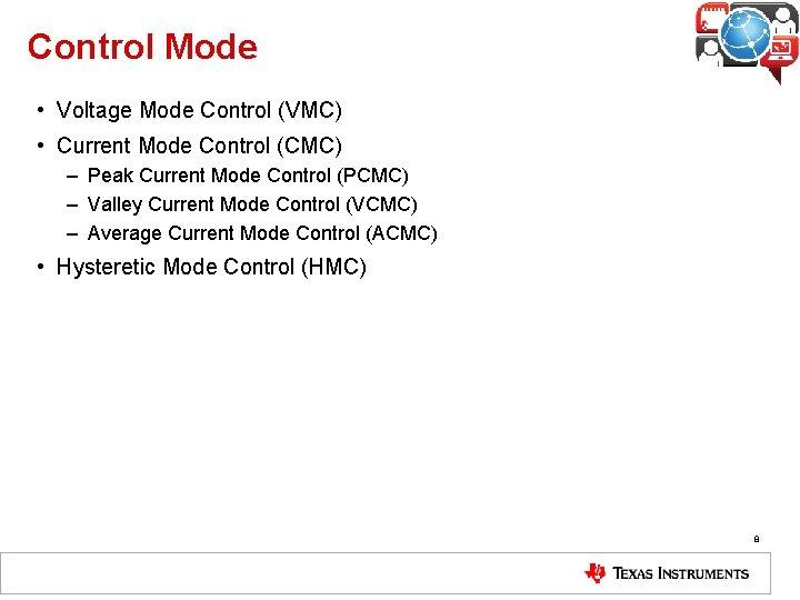 Control Mode • Voltage Mode Control (VMC) • Current Mode Control (CMC) – Peak