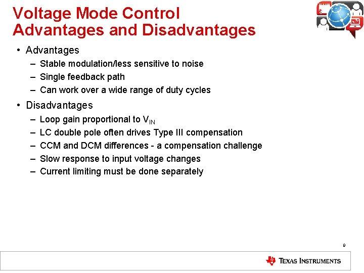 Voltage Mode Control Advantages and Disadvantages • Advantages – Stable modulation/less sensitive to noise