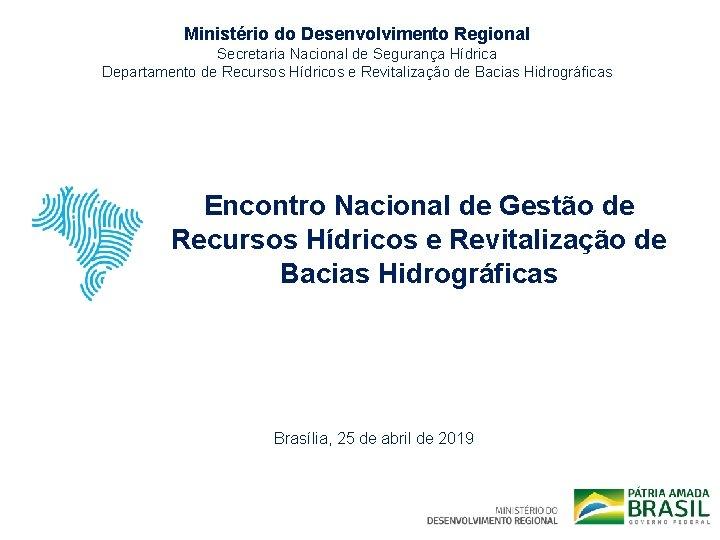 Ministério do Desenvolvimento Regional Secretaria Nacional de Segurança Hídrica Departamento de Recursos Hídricos e