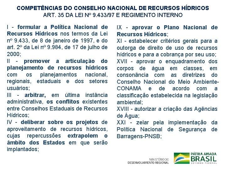 COMPETÊNCIAS DO CONSELHO NACIONAL DE RECURSOS HÍDRICOS ART. 35 DA LEI Nº 9. 433/97