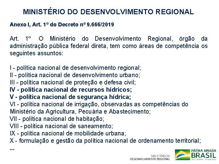 MINISTÉRIO DO DESENVOLVIMENTO REGIONAL Anexo I, Art. 1º do Decreto nº 9. 666/2019 Art.