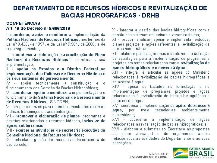 DEPARTAMENTO DE RECURSOS HÍDRICOS E REVITALIZAÇÃO DE BACIAS HIDROGRÁFICAS - DRHB COMPETÊNCIAS Art. 19