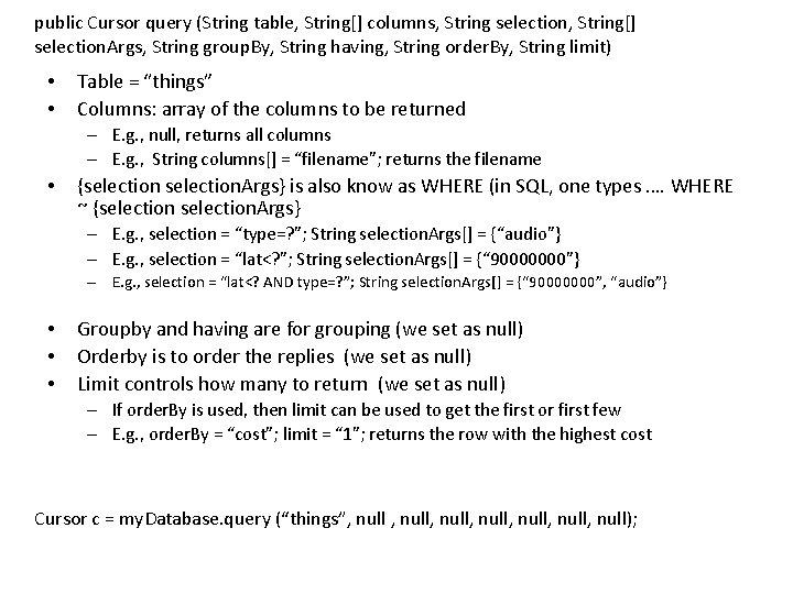 public Cursor query (String table, String[] columns, String selection, String[] selection. Args, String group.