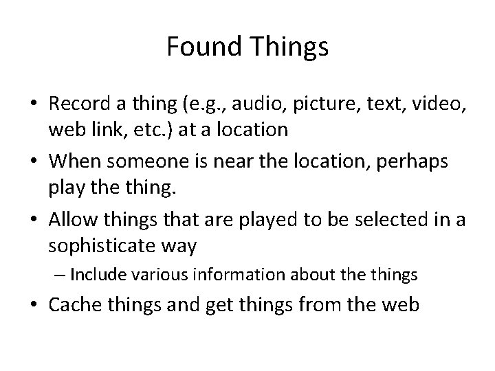 Found Things • Record a thing (e. g. , audio, picture, text, video, web