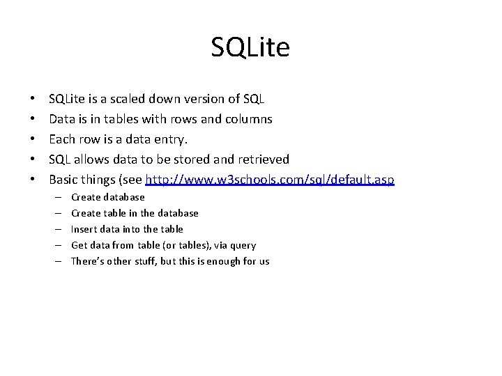 SQLite • • • SQLite is a scaled down version of SQL Data is