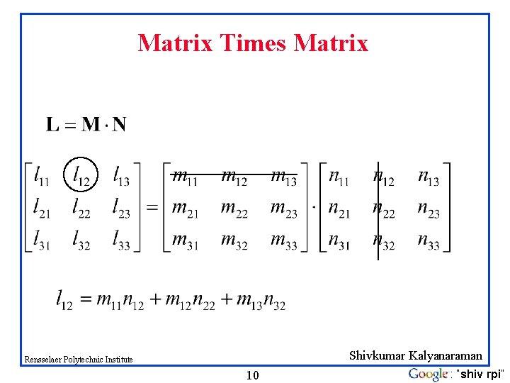 "Matrix Times Matrix Shivkumar Kalyanaraman Rensselaer Polytechnic Institute 10 : ""shiv rpi"""