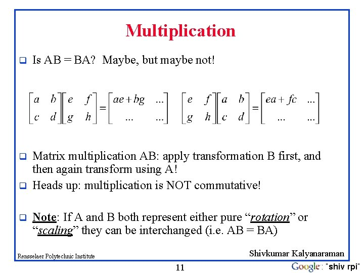 Multiplication q Is AB = BA? Maybe, but maybe not! q Matrix multiplication AB: