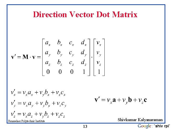 "Direction Vector Dot Matrix Shivkumar Kalyanaraman Rensselaer Polytechnic Institute 13 : ""shiv rpi"""