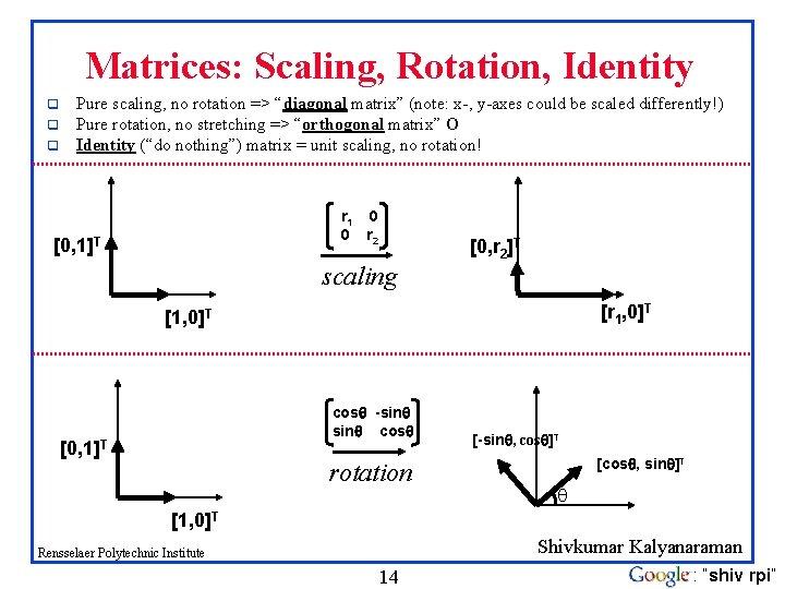 "Matrices: Scaling, Rotation, Identity q q q Pure scaling, no rotation => ""diagonal matrix"""