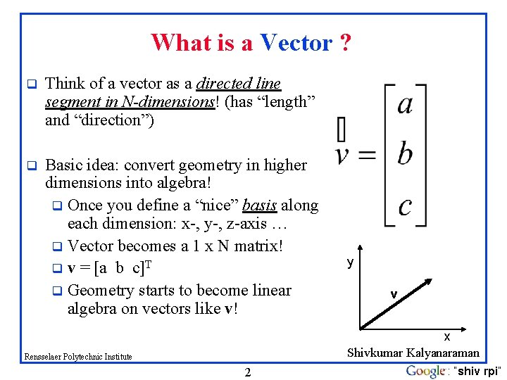 What is a Vector ? q Think of a vector as a directed line